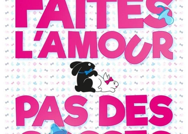 Faites L'Amour Pas Des Gosses ! à Grenoble