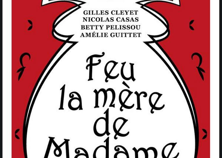 Feu La Mere De Madame à Paris 10ème
