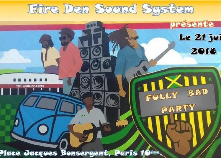 Fire Den Sound System 'fully Bad Party' à Paris 10ème