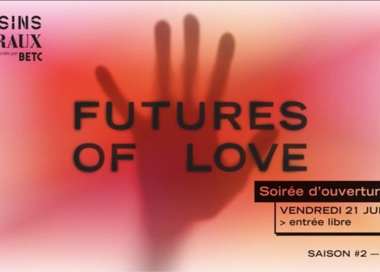Futures Of Love - Soirée D'ouverture à Pantin
