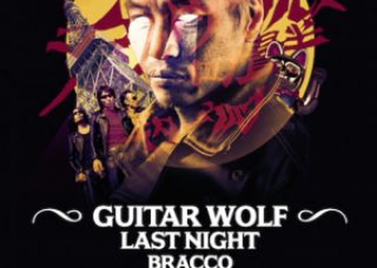 Gonzai Night : Guitar Wolf, Last Night, Bracco à Paris 20ème