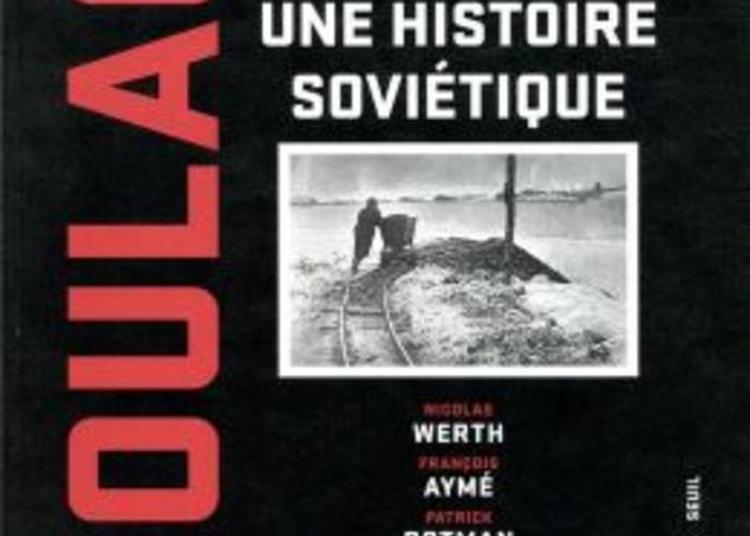 Goulag : Un évènement Marquant Du XXe Siècle, Le Plus Vaste Système De Travail Forcé à Limoges