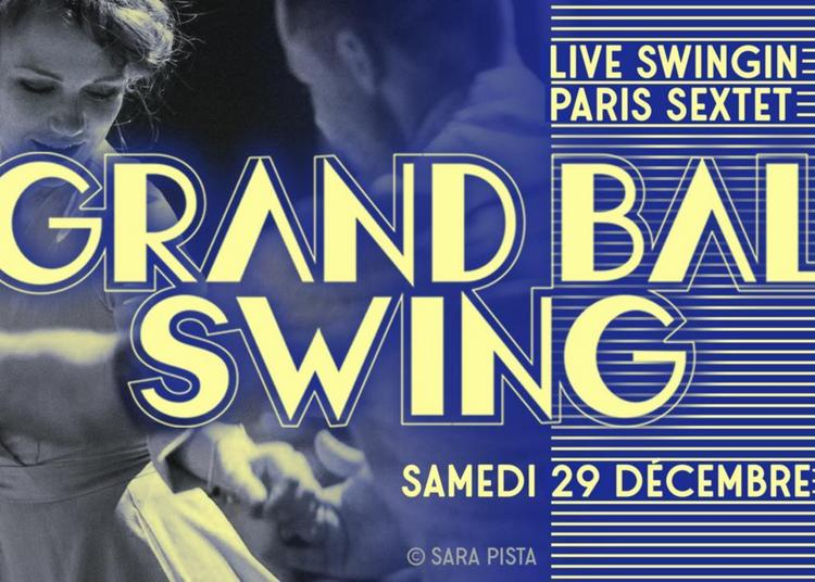Grand Bal Swing W/ Paris Swingin Sextet à Paris 20ème