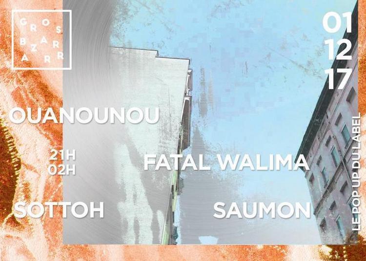 Gros Bazarrr Présente Ouanounou + Saumon + Sottoh + Fatal Walima à Paris 12ème