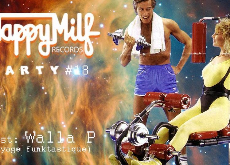 Happy Milf Records Party / Walla P à Montreuil
