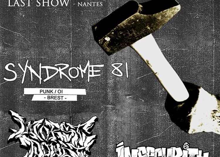 Harm Done (last show), Syndrome 81, Worst Doubt et Insecurity à Nantes