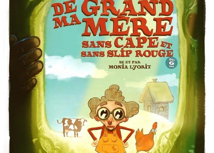 Histoires De Ma Grand-mère Sans Cape Et Sans Slip Rouge à Bordeaux