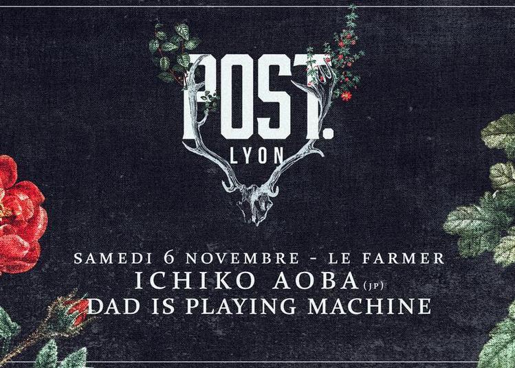 Ichiko Aoba / Dad Is Playing Machine (post. Lyon)