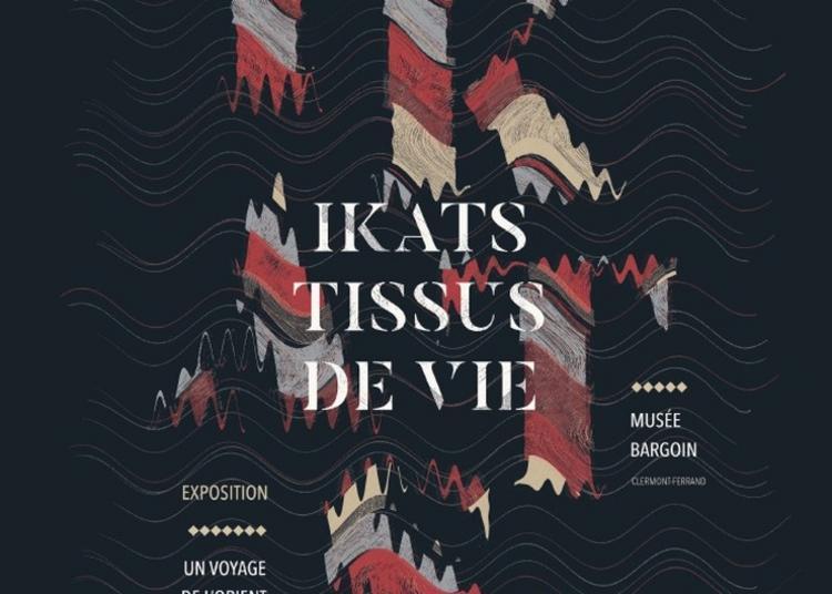 Ikats, Tissus De Vie - Un Voyage De L'orient à L'occident à Clermont Ferrand