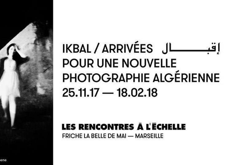 Ikbal / Arrivées - Pour une nouvelle photographie algérienne à Marseille