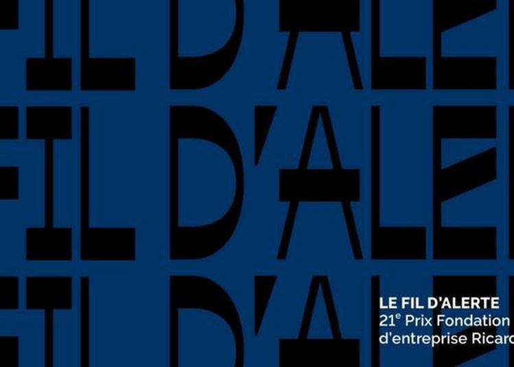 Le fil d'alerte - 21e Prix Fondation d'entreprise Ricard à Paris 8ème