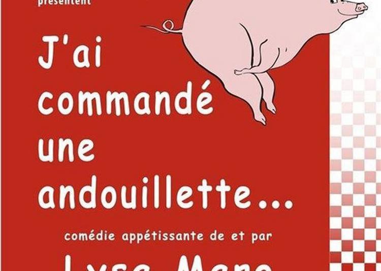 Lysa Maro Dans J'ai Commande Une Andouillette à Lille