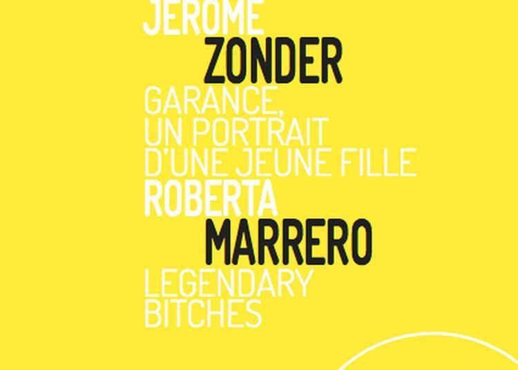 Jérôme Zonder Garance, Un Portrait D'une Jeune Fille & Roberta Marrero Legendary Bitches à Bourges