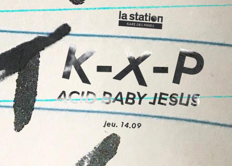 K-X-P - Acid Baby Jesus - DJ à Paris 18ème