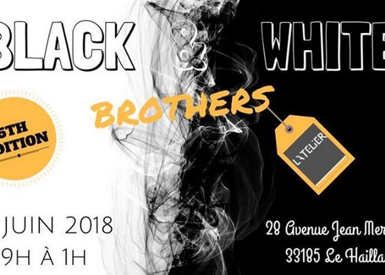 L'Atelier recoit les Black & White Brothers - 5ème Edition ! à Le Haillan