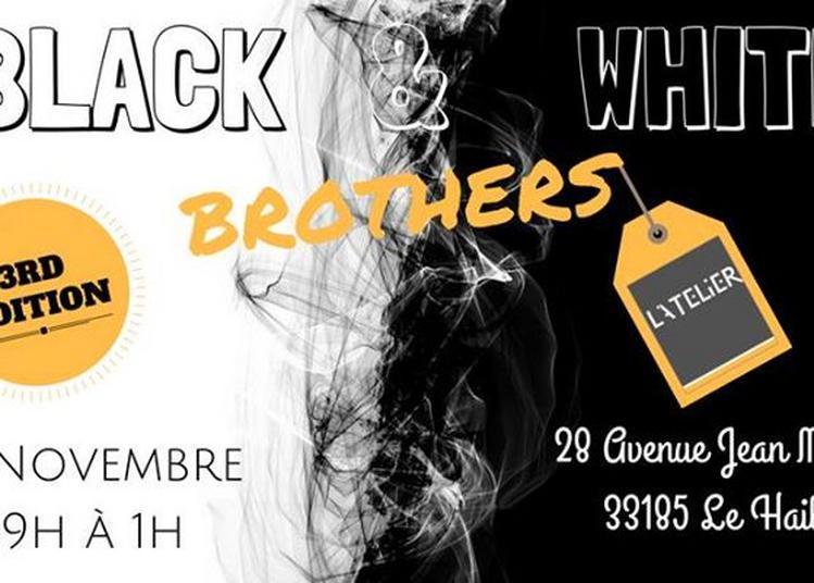 L'Atelier reçoit les Black & White Brothers - Edition 3 à Le Haillan