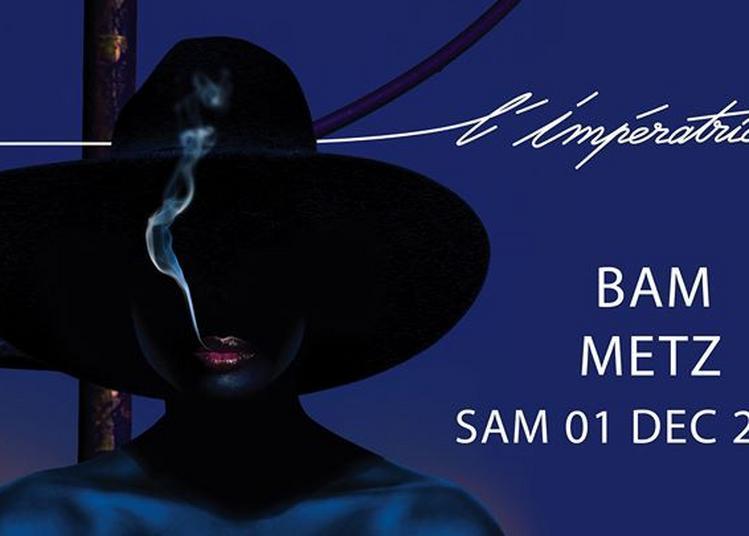 L'Impératrice x La BAM à Metz