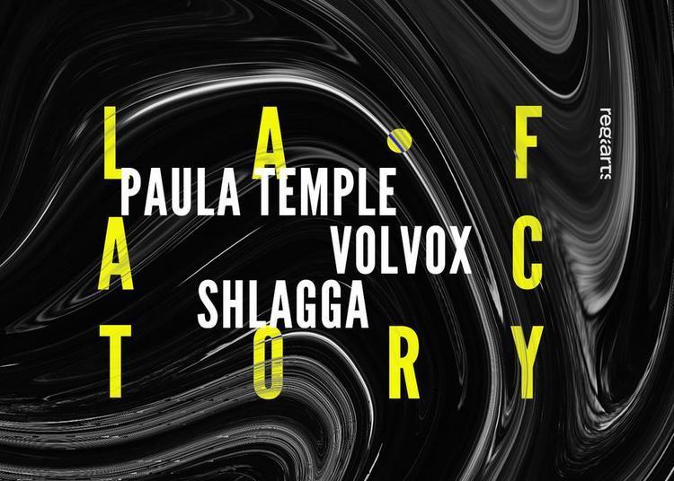 La Factory - Paula Temple, Volvox, Shlagga à Toulouse