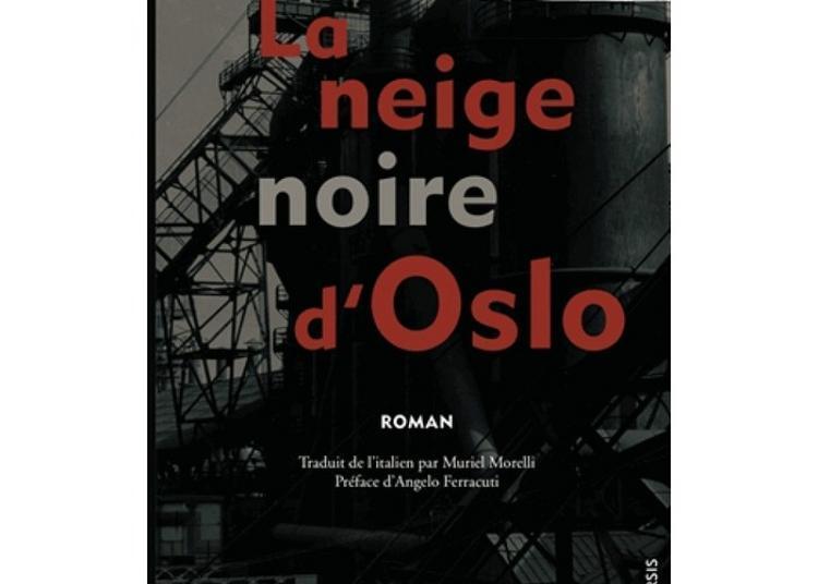 La Neige Noire D'oslo De Luigi Di Ruscio / Éditions Anacharsis & Poulainjar à Toulouse