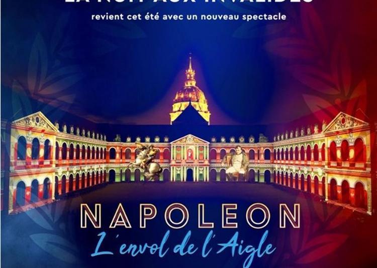 La Nuit Aux Invalides : Napoléon ... L'Envol De L'Aigle à Paris 7ème