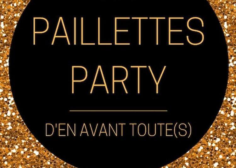 La Paillettes Party D'en Avant Toute(s) à Paris 11ème