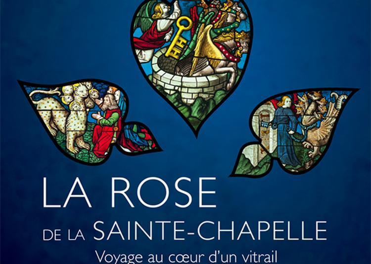 La Rose De La Sainte-chapelle Voyage Au Coeur D'un Vitrail à Chateaudun
