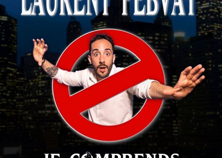 Laurent Febvay Dans Je Comprends Toujours Pas à Cabries