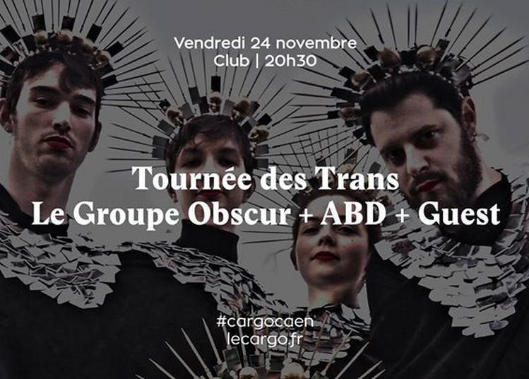 Tournée des Trans : Le Groupe Obscur x ABD x Guest à Caen
