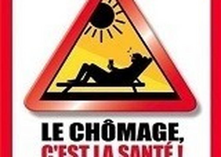 Le Chomage, C'est La Sante ! à Saint Etienne