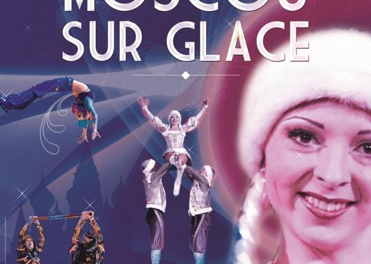 Le Cirque De Moscou Sur Glace à Montelimar