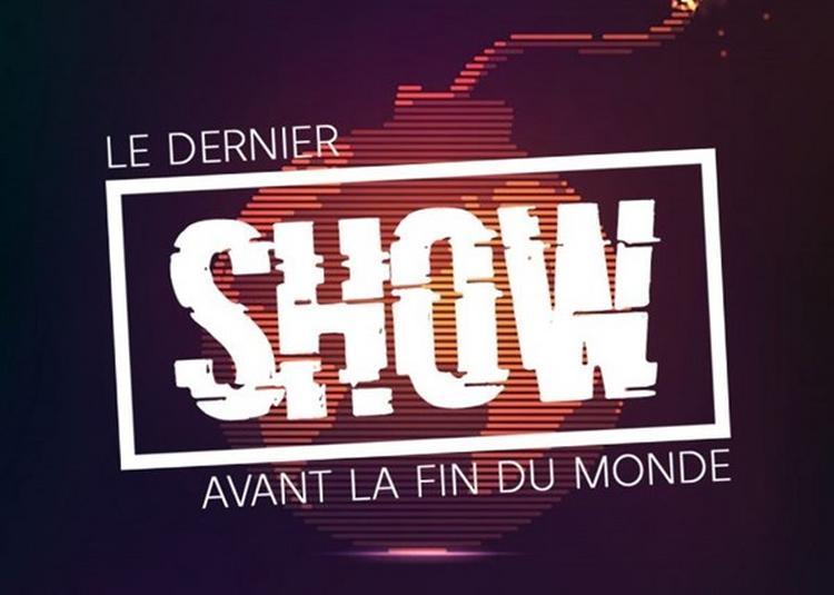 Le Dernier Show Avant La Fin Du Monde à Lyon