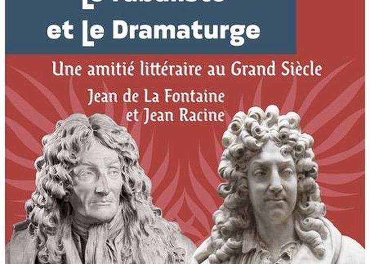 LE FABULISTE ET LE DRAMATURGE, une amitié littéraire au Grand Siècle à La Ferte Milon