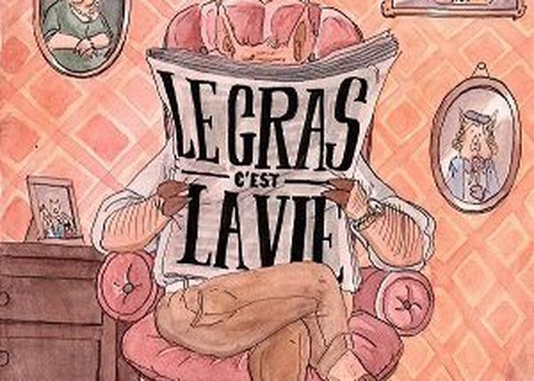 Le Gras C'est La Vie  - Théâtre 343 à Lyon