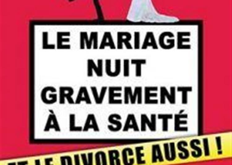 Le Mariage Nuit Gravement à La Santé, Et Le Divorce Aussi ! à Le Cres