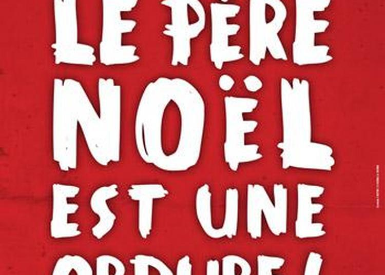 Le Pere-Noel Est Une Ordure à Nantes