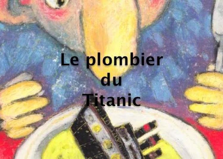 Le Plombier Du Titanic Par Pierre Cleitman à Paris 18ème