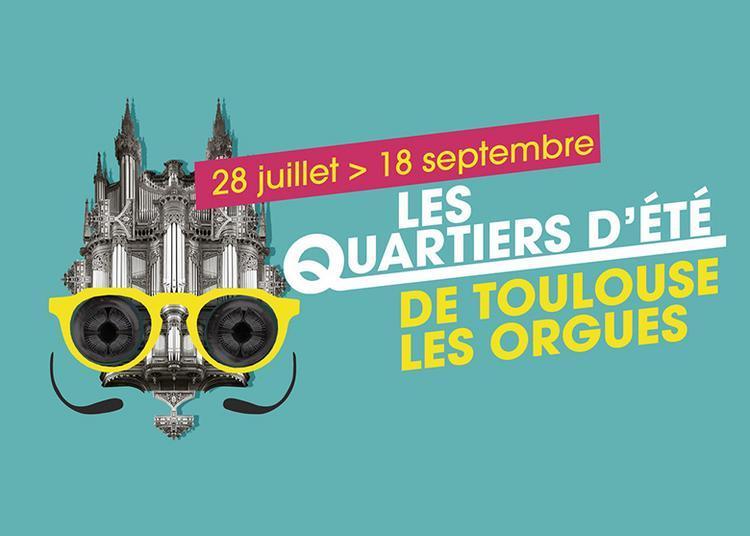 Les Quartiers d'Eté de Toulouse les Orgues