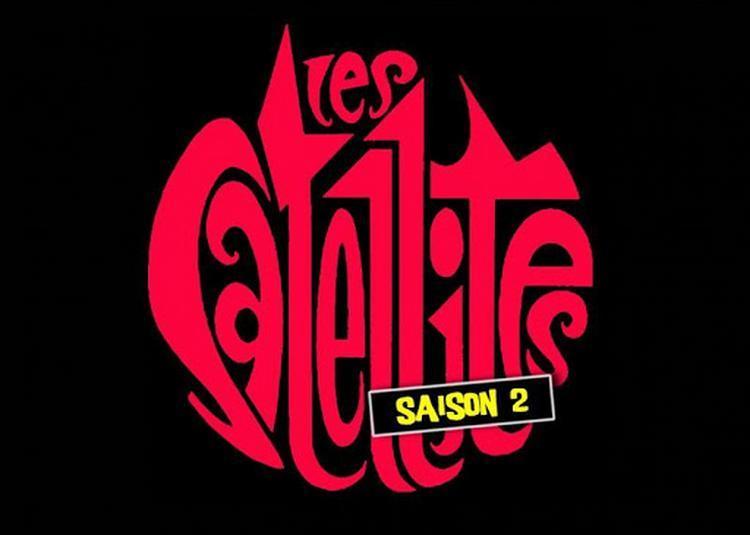 Les Satellites - Saison 2 à Paris 20ème