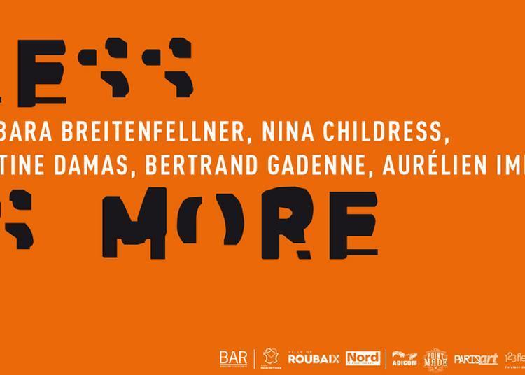 Less is more | Barbara Breitenfellner, Nina Childress, Martine Damas, Bertrand Gadenne, Aurélien Imbert à Roubaix