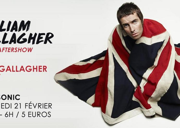 Liam Gallagher Aftershow / Paul Gallagher DJ SET à Paris 12ème