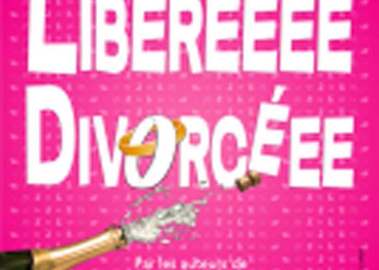 Libereeee Divorceee à Lyon