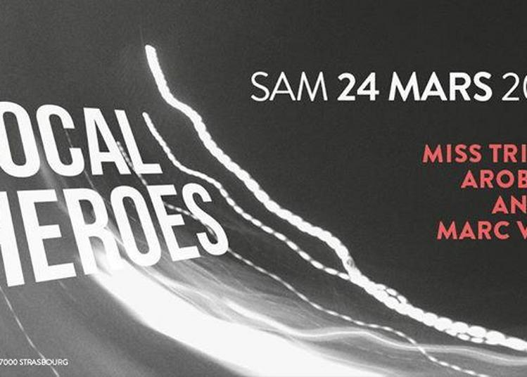 Local Heroes w/ Miss Tricky, Arobase, Aneka, Marc Vain à Strasbourg