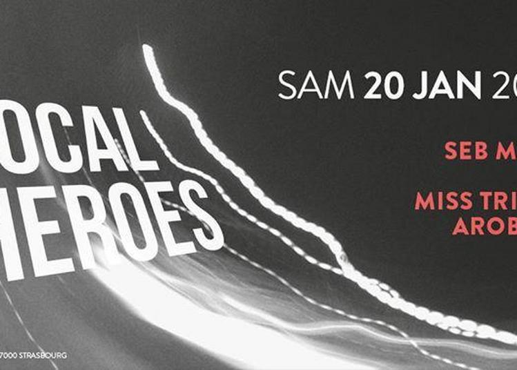 Local Heroes w/ Seb Mara, Fab, Miss Tricky, Arobase à Strasbourg