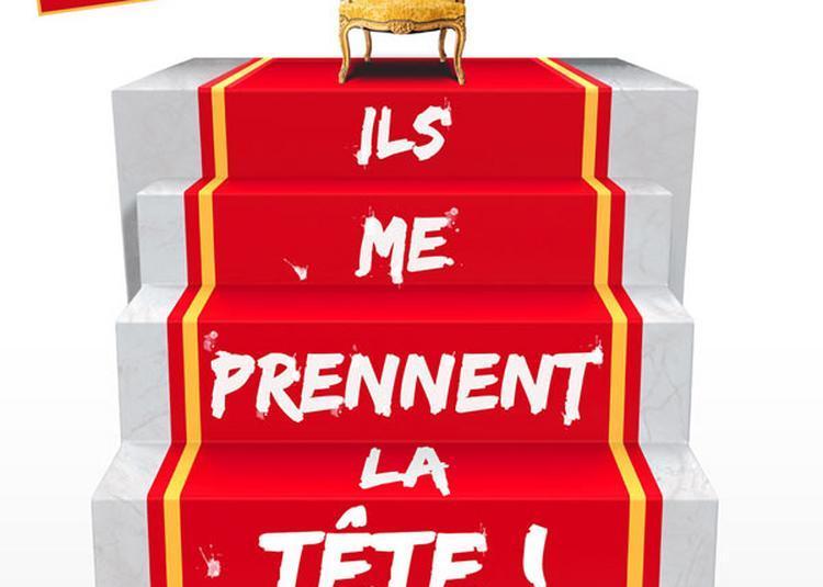 Louis Xvi : Ils Me Prennent La Tete à Limoges