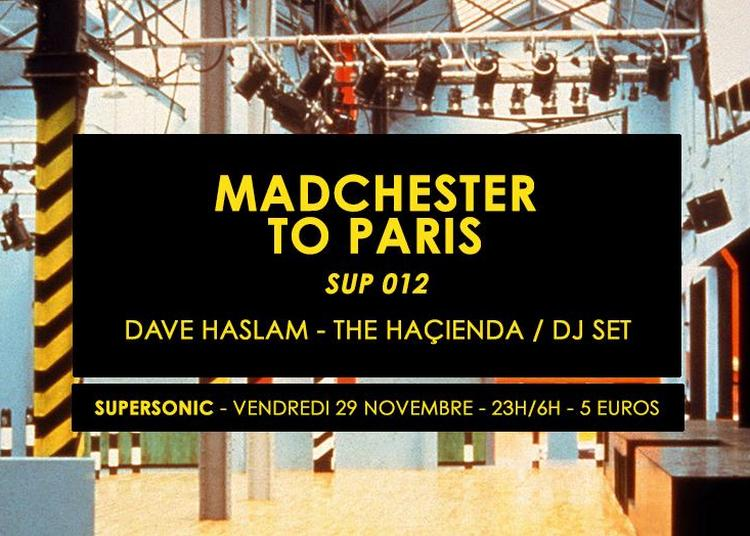 Madchester To Paris W/ Dave Haslam - Sup 012 / Supersonic à Paris 12ème