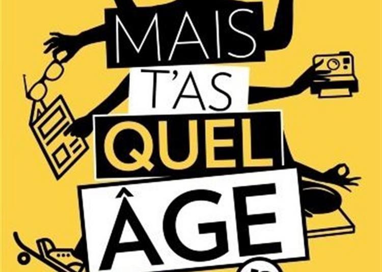 Mais T'As Quel âge !? à Lyon