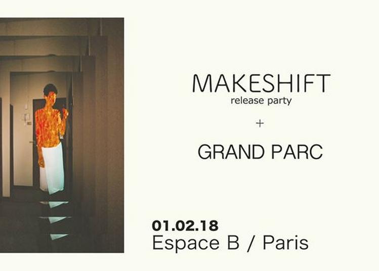 Makeshift (release party) + Grand Parc à Paris 19ème