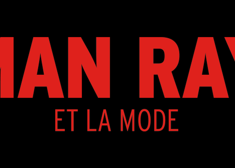 Report Man Ray Et La Mode / Billet Open à Paris 6ème