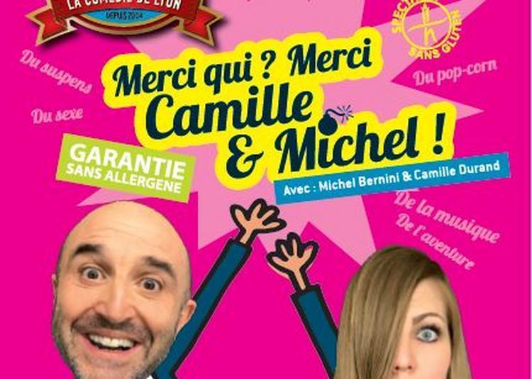 Merci qui ? Merci Camille & Michel ! à Lyon