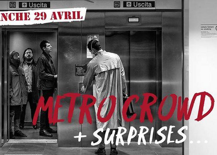Metro Crowd + Surprises à Marseille